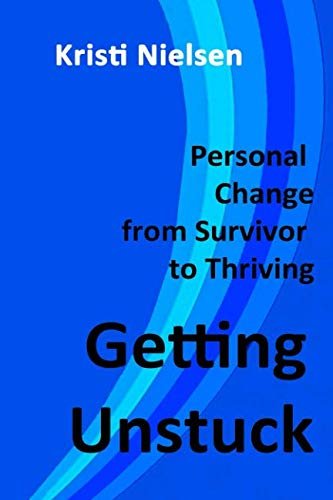 Book: Getting Unstuck - Personal Change from Survivor to Thriving by Kristi Nielsen