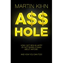 Asshole: How I Got Rich & Happy by Not Giving a Damn About Anyone & How You Can, Too