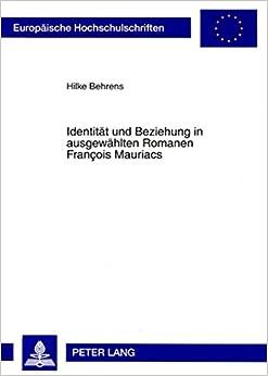 Book Identität und Beziehung in ausgewählten Romanen François Mauriacs (Europäische Hochschulschriften / European University Studies / Publications Universitaires Européennes) (German Edition)