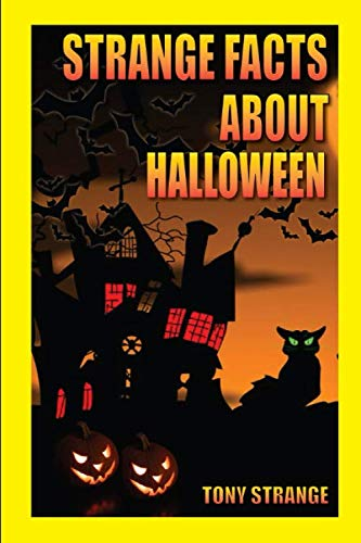 Fun History Facts About Halloween (STRANGE FACTS ABOUT HALLOWEEN: Children's stories, interesting fun fact trivia (Holidays around the)