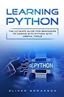 Learning Python: The Ultimate Guide for Beginners to Coding with Python with Useful Tools Front Cover