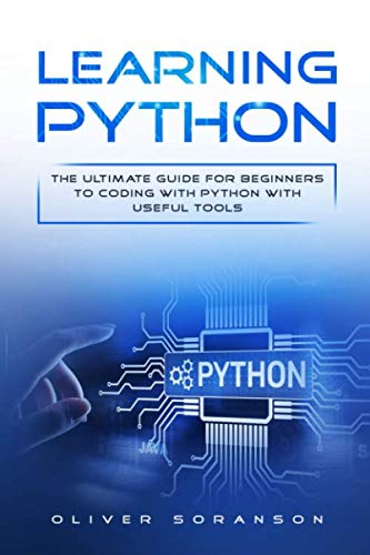 Learning Python: The Ultimate Guide for Beginners to Coding with Python with Useful Tools (Artificial Intelligence)