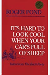 It's Hard to Look Cool When Your Car's Full of Sheep: Tales from the Back Forty Paperback