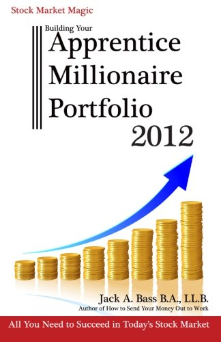 Stock Market Magic  Building Your Apprentice Millionaire Portfolio 2012  All You Need To Succeed In Todays Stock Market