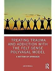 Treating Trauma and Addiction with the Felt Sense Polyvagal Model: A Bottom-Up Approach