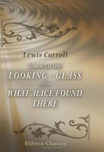 Through the Looking - Glass and What Alice Found There: With Fifty Illustrations