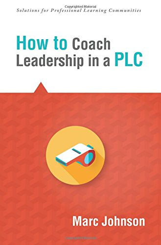 How to Coach Leadership in a PLC (Solutions) (Shape School Culture and Develop a Shared Identity)