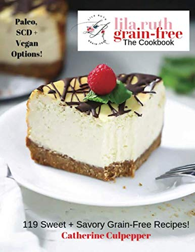 The Art Of Grain-Free Baking: 119 Delicious Sweet + Savory Grain-Free Recipes (Lila Ruth Grain Free The Cookbook) by Independently published