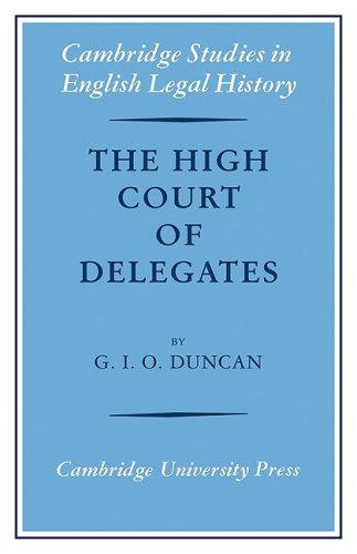 The High Court of Delegates (Cambridge Studies in English Legal History)