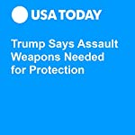 Trump Says Assault Weapons Needed for Protection | Eliza Collins