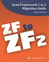 Zend Framework 1 to 2 Migration Guide: a php[architect] guide Front Cover