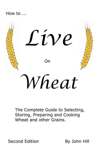 How to Live on Wheat by Clear Springs Press
