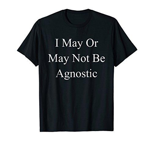 Faithless T-shirts - I May Or May Not Be Agnostic T Shirt Faithless Agnostics