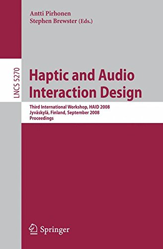 Haptic and Audio Interaction Design: Third International Workshop, HAID 2008 Jyväskylä, Finland, September 15-16, 2008 Proceedings (Lecture Notes in Computer Science)