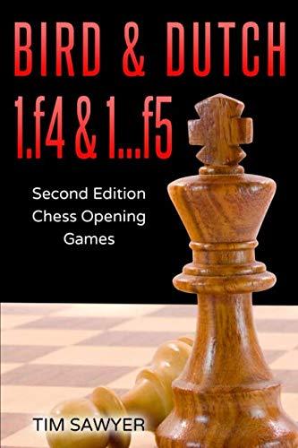 Bird & Dutch 1.f4 & 1…f5: Second Edition - Chess Opening Games - Tim Sawyer