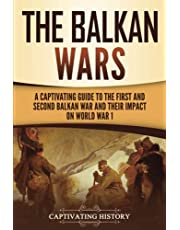 The Balkan Wars: A Captivating Guide to the First and Second Balkan War and Their Impact on World War I