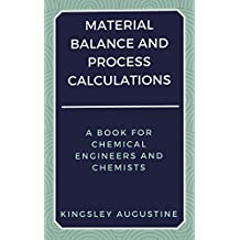 Material Balance and Process Calculations: A Book for Chemical Engineers and Chemists