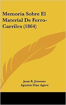 Memoria Sobre El Material de Ferro-Carriles (1864)