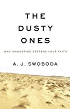 The Dusty Ones: Why Wandering Deepens Your Faith