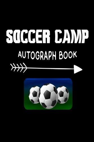 Soccer Camp Autograph Book: Fun Summer Activities Novelty Gift Notebook For Kids ()