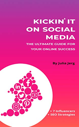 Kickin' It On Social Media: The Ultimate Guide for Your Online Success