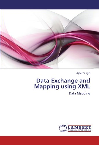 Data Exchange and Mapping using XML: Data Mapping by Ajeet Singh
