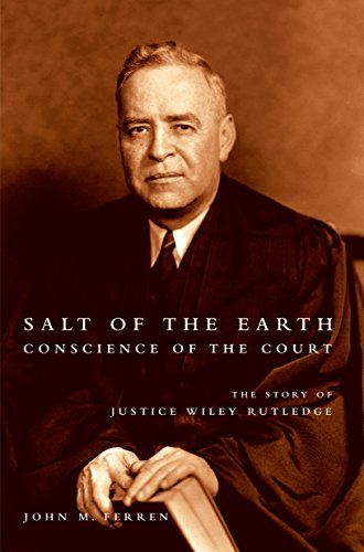 Salt of the Earth, Conscience of the Court: The Story of Justice Wiley Rutledge
