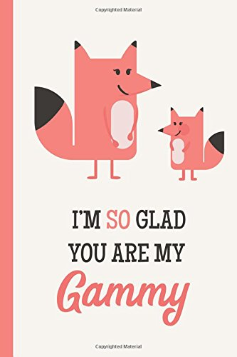 Download I'm So Glad You Are My Gammy: Fox, Lightly Lined, 120 Pages, Perfect for Notes, Journaling, Mother's Day and Christmas Gifts pdf