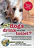 img - for Why Do Dogs Drink out of the Toilet?: 101 of the Most Perplexing Questions Answered to Canine Conundrums, Medical Mysteries and Befuddling Behaviors by Marty Becker, D.V.M., Gina Spadafori book / textbook / text book