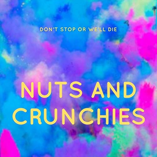 Nuts and Crunchies (Don T Stop Or We Ll Die)