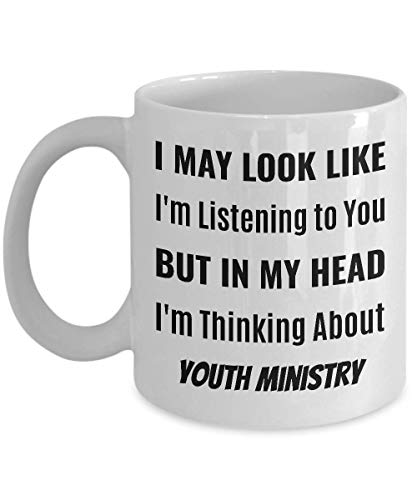 YOUTH MINISTER Coffee Mug - I May Look Like I'm Listening to You But In My Head I'm Thinking About Youth -