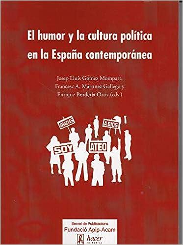 Humor y la cultura política en la España contemporánea, El: Amazon.es: Gómez Mompart, Josep Lluís, Martínez Gallego, Francesc A., Bordería Ortiz, Enrique: Libros