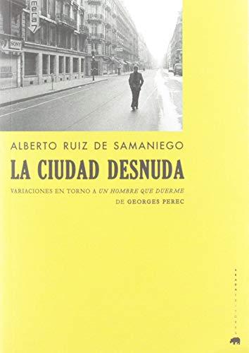 La ciudad desnuda: Variaciones en torno a Un hombre que duerme de Georges Perec (Lecturas de cine) por Ruiz de Samaniego, Alberto