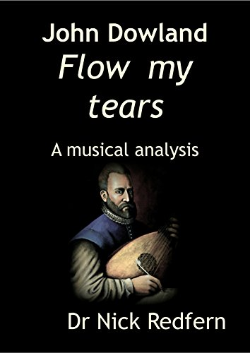 Dowlands Tears - John Dowland Flow my tears. A musical analysis (Music through the Microscope Book 7)