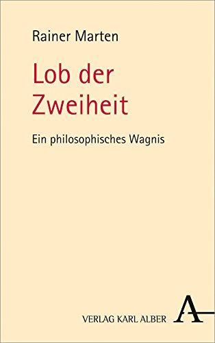 Lob der Zweiheit: Ein philosophisches Wagnis