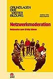 Netzwerkmoderation: Netzwerke zum Erfolg führen (Grundlagen der Weiterbildung)