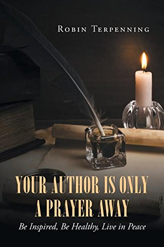 Read Online Your Author Is Only a Prayer Away: Be Inspired, Be Healthy, Live in Peace pdf
