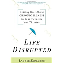 Life Disrupted: Getting Real About Chronic Illness In Your Twenties And Thirties