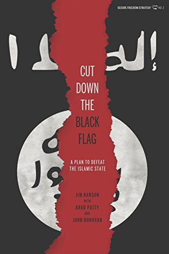 Cut Down the Black Flag: A Plan to Defeat the Islamic State (Secure Freedom Strategy Book 2)