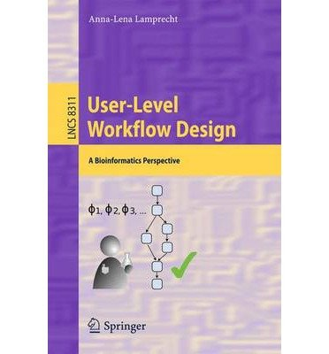 Download [(User-level Workflow Design: A Bioinformatics Perspective )] [Author: Anna-Lena Lamprecht] [Dec-2013] pdf