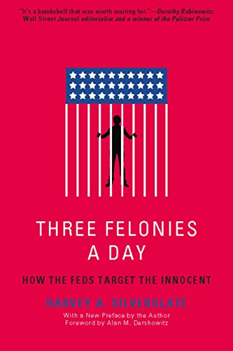 Three Felonies A Day: How the Feds Target t... - Kindle
