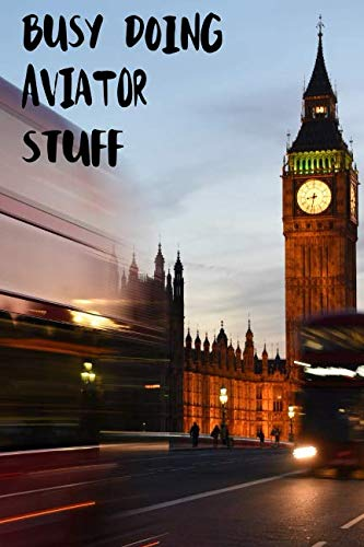 Busy Doing Aviator Stuff: Big Ben In Downtown City London With Blurred Red Bus Transportation System Commuting in England Long-Exposure Road Blank Lined Notebook Journal Gift Idea (Aviator London)