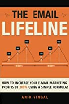 The Email Lifeline: How To Increase Your Email Marketing Profits By 300% Using A Simple Formula