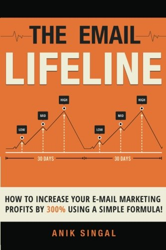 41iageKjrqL - The Email Lifeline: How To Increase Your Email Marketing Profits By 300% Using A Simple Formula