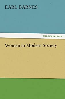 woman in modern society Read story woman in modern society by gutenberg with 2,024 reads barnes, gutenberg, earl woman in modern society produced by audrey longhurst, melissa er.