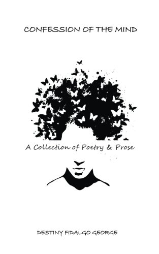 Confession of the Mind: A Collection of Poetry & Prose