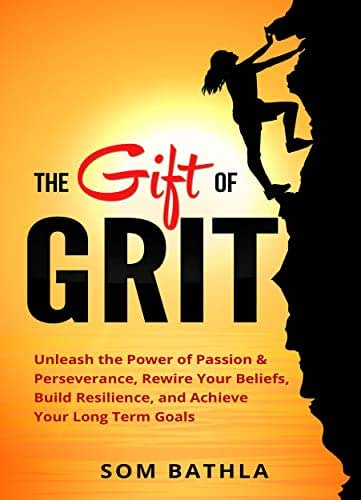 The Gift of Grit: Unleash the Power of Passion & Perseverance, Rewire Your Beliefs, Build Resilience, and Achieve Your Long-term Goals (Personal Mastery Series Book 2)