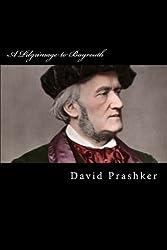 A Pilgrimage to Bayreuth: A Life of Richard Wagner by David Prashker (2014-01-29)