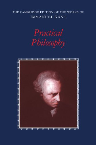 Practical Philosophy (The Cambridge Edition of the Works of Immanuel Kant)
