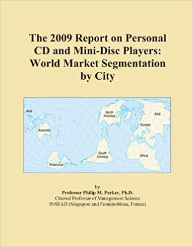 The 2009 Report on Personal CD and Mini-Disc Players: World Market Segmentation by City